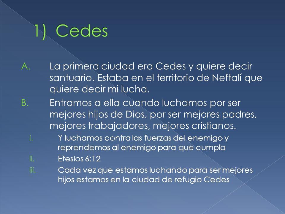 A.La primera ciudad era Cedes y quiere decir santuario. Estaba en el territorio de Neftalí que quiere decir mi lucha. B.Entramos a ella cuando luchamo