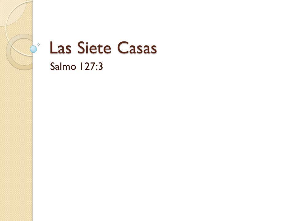 Las Siete Casas Salmo 127:3