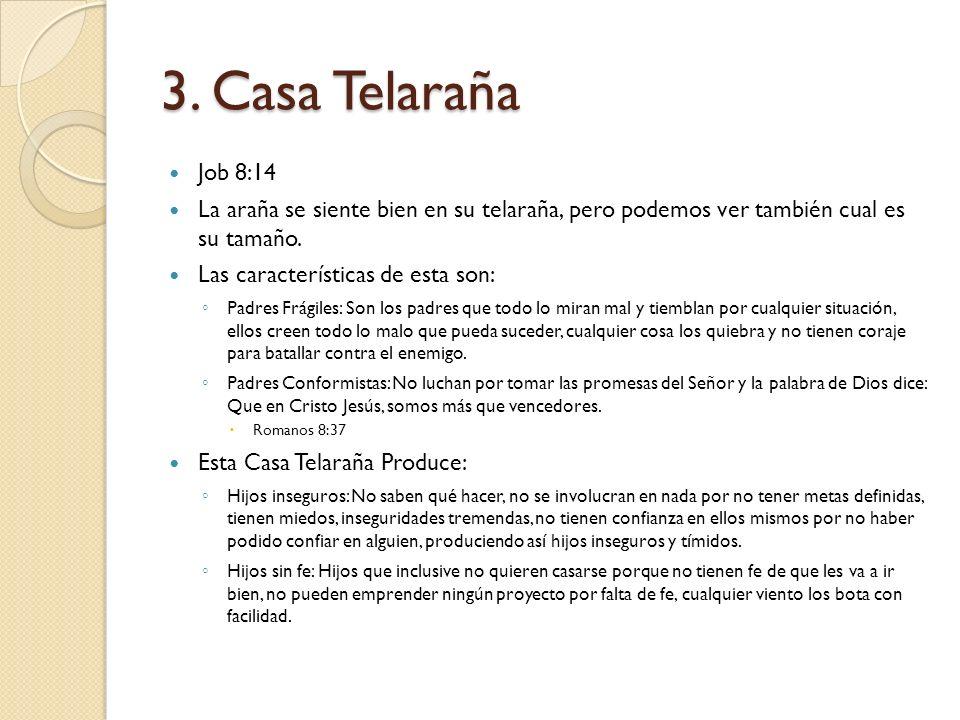 3. Casa Telaraña Job 8:14 La araña se siente bien en su telaraña, pero podemos ver también cual es su tamaño. Las características de esta son: Padres