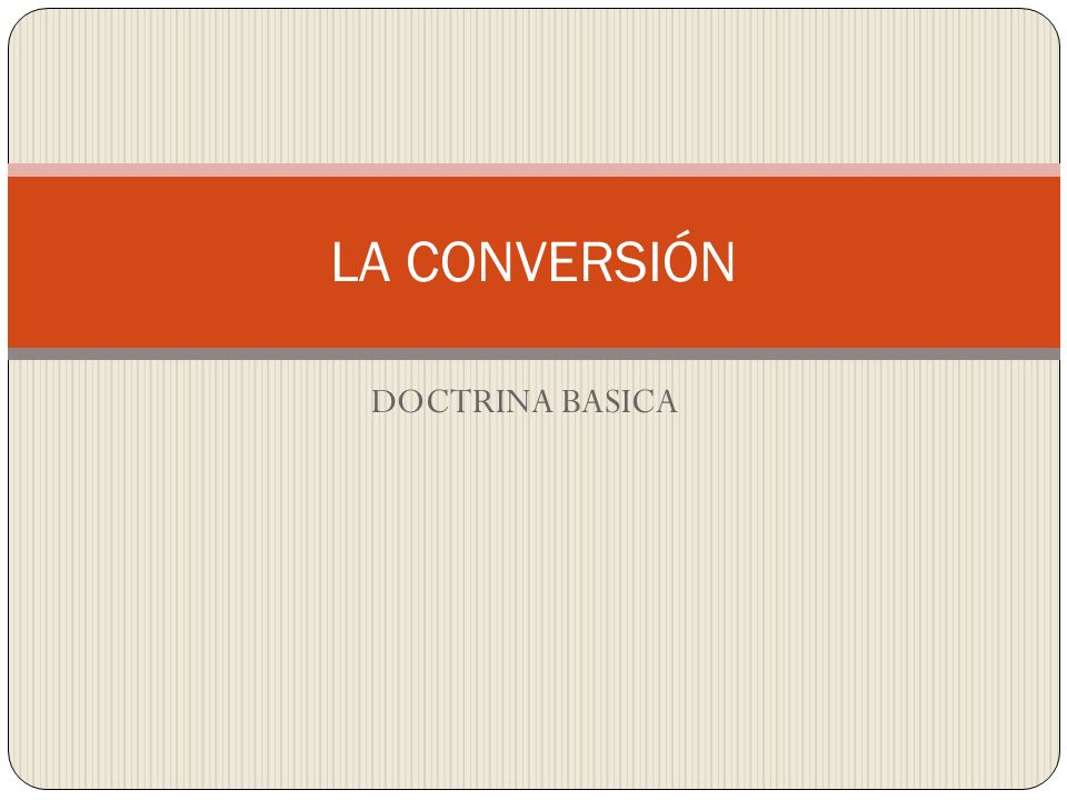 DOCTRINA BASICA LA CONVERSIÓN