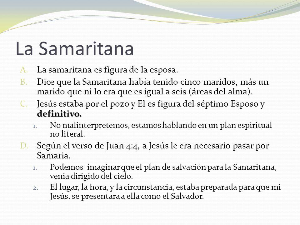 La Samaritana A. La samaritana es figura de la esposa. B. Dice que la Samaritana había tenido cinco maridos, más un marido que ni lo era que es igual