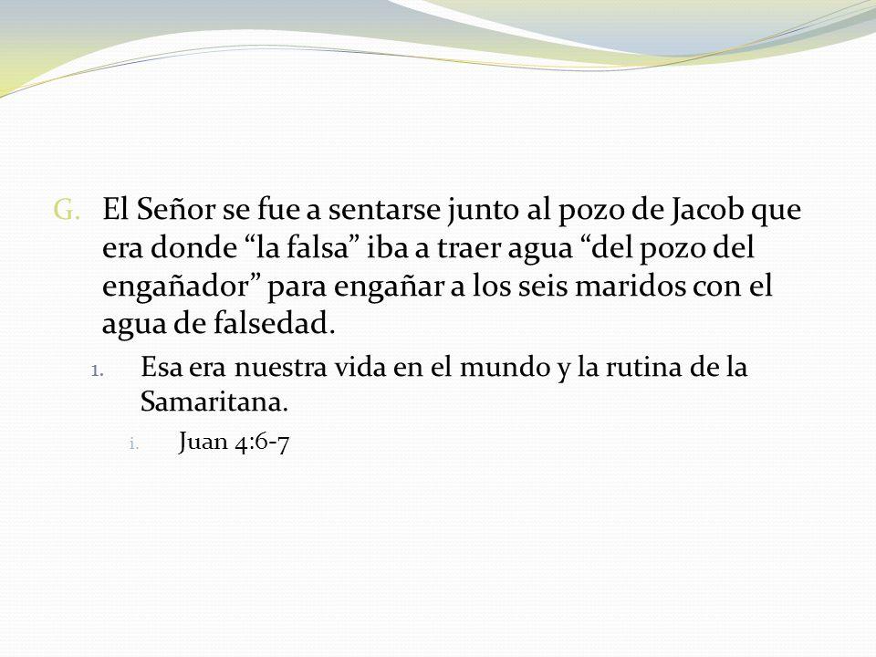 La Samaritana estaba acostumbrada a que estos seis maridos le dieran a ella, pero ahora sale el Séptimo, el Perfecto y no le da nada sino que le pide de beber.
