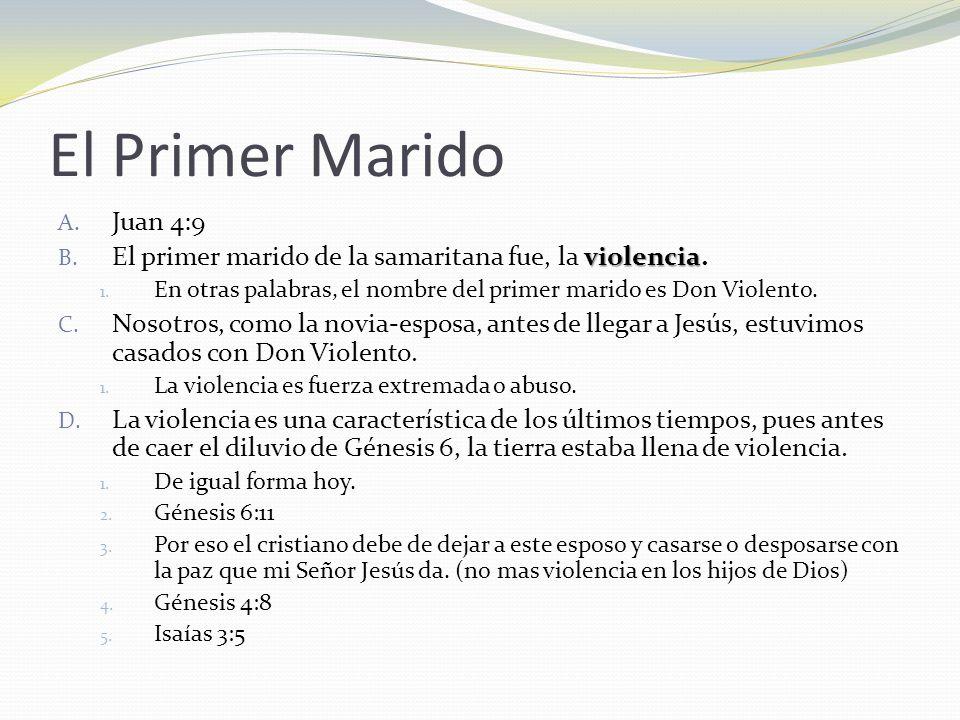 El Primer Marido A. Juan 4:9 violencia B. El primer marido de la samaritana fue, la violencia. 1. En otras palabras, el nombre del primer marido es Do