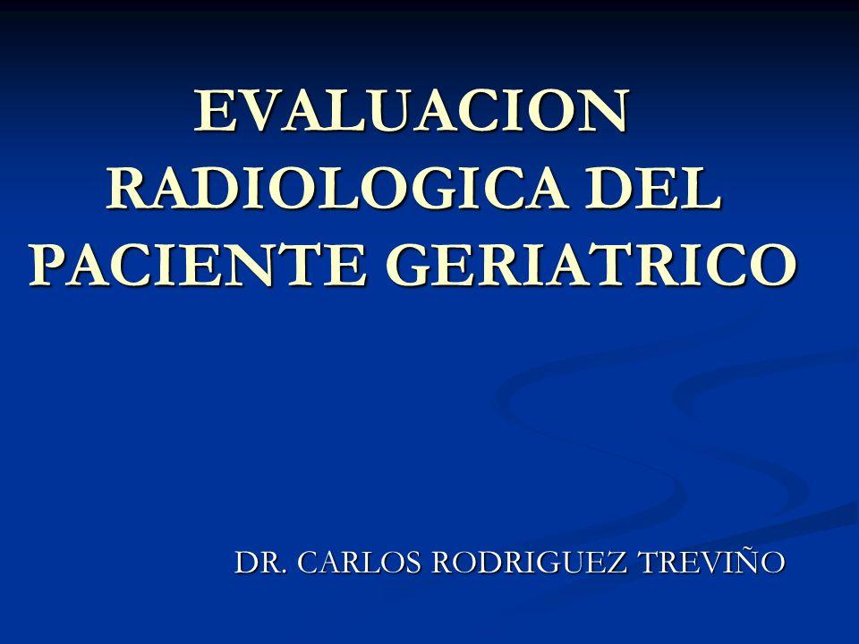 EVALUACION RADIOLOGICA DEL PACIENTE GERIATRICO DR. CARLOS RODRIGUEZ TREVIÑO