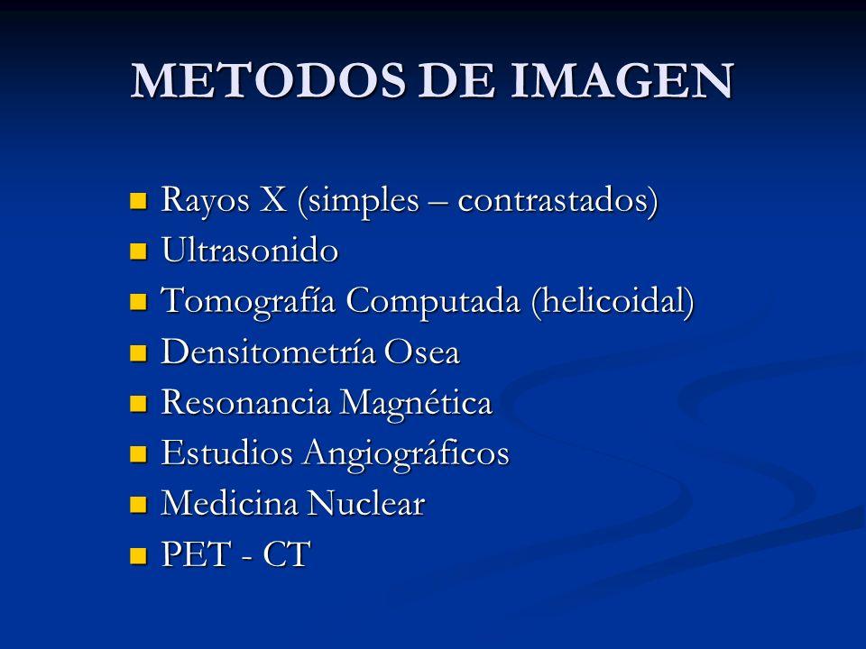 METODOS DE IMAGEN Rayos X (simples – contrastados) Rayos X (simples – contrastados) Ultrasonido Ultrasonido Tomografía Computada (helicoidal) Tomograf