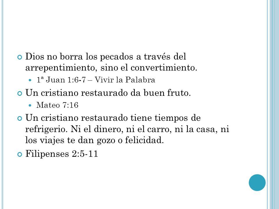 Dios no borra los pecados a través del arrepentimiento, sino el convertimiento. 1ª Juan 1:6-7 – Vivir la Palabra Un cristiano restaurado da buen fruto