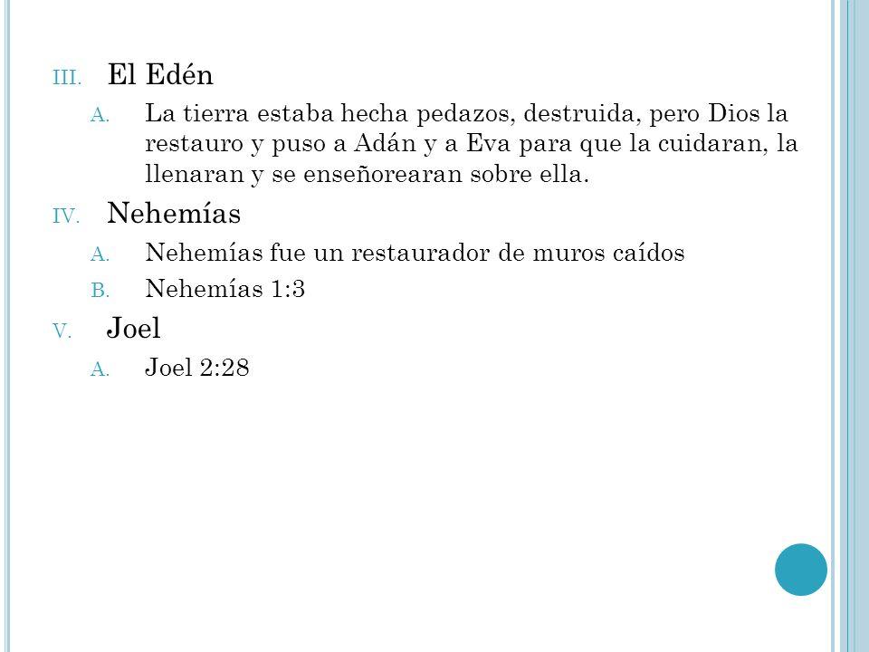III. El Edén A. La tierra estaba hecha pedazos, destruida, pero Dios la restauro y puso a Adán y a Eva para que la cuidaran, la llenaran y se enseñore