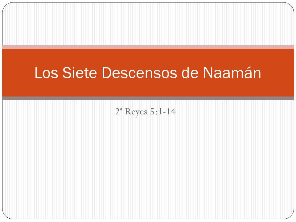 2ª Reyes 5:1-14 Los Siete Descensos de Naamán