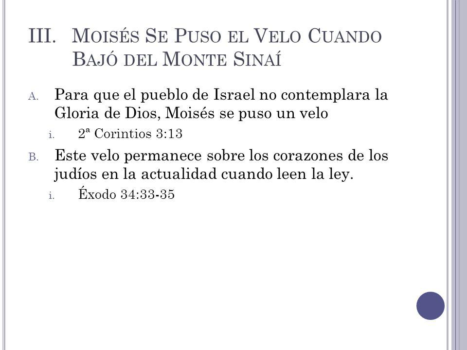 III.M OISÉS S E P USO EL V ELO C UANDO B AJÓ DEL M ONTE S INAÍ A. Para que el pueblo de Israel no contemplara la Gloria de Dios, Moisés se puso un vel