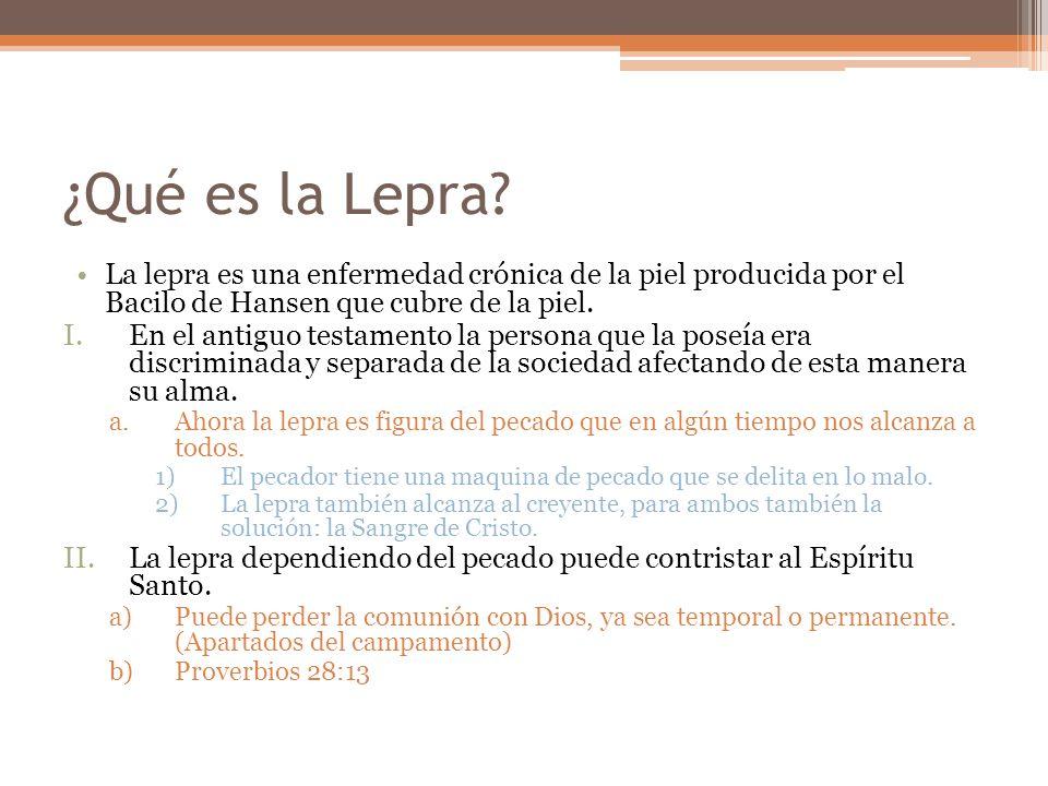 ¿Qué es la Lepra? La lepra es una enfermedad crónica de la piel producida por el Bacilo de Hansen que cubre de la piel. I.En el antiguo testamento la