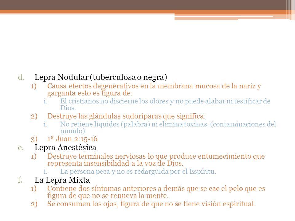 d.Lepra Nodular (tuberculosa o negra) 1)Causa efectos degenerativos en la membrana mucosa de la nariz y garganta esto es figura de: i.El cristianos no