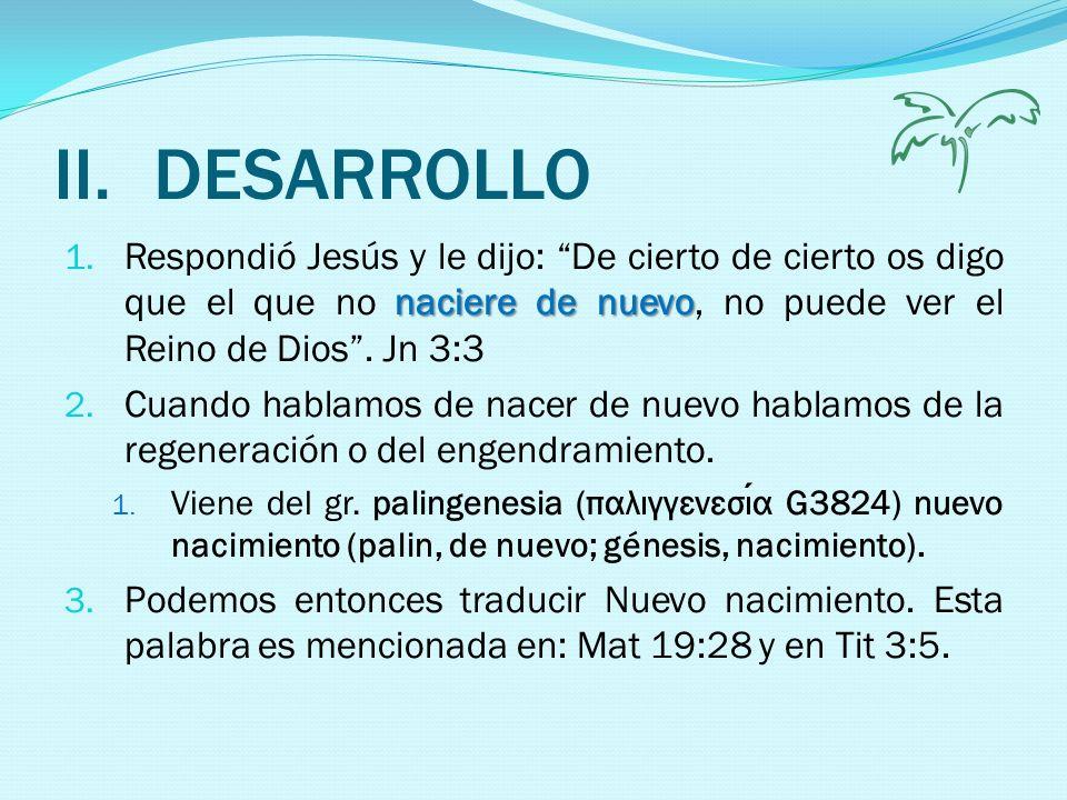 II.DESARROLLO naciere de nuevo 1. Respondió Jesús y le dijo: De cierto de cierto os digo que el que no naciere de nuevo, no puede ver el Reino de Dios