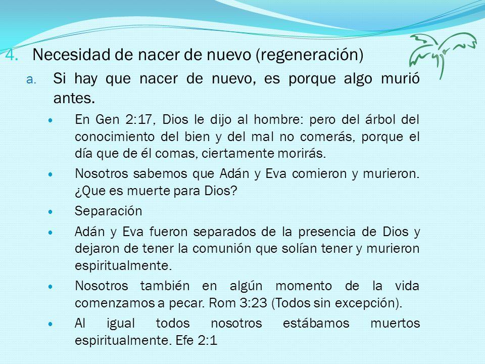 4. Necesidad de nacer de nuevo (regeneración) a. Si hay que nacer de nuevo, es porque algo murió antes. En Gen 2:17, Dios le dijo al hombre: pero del