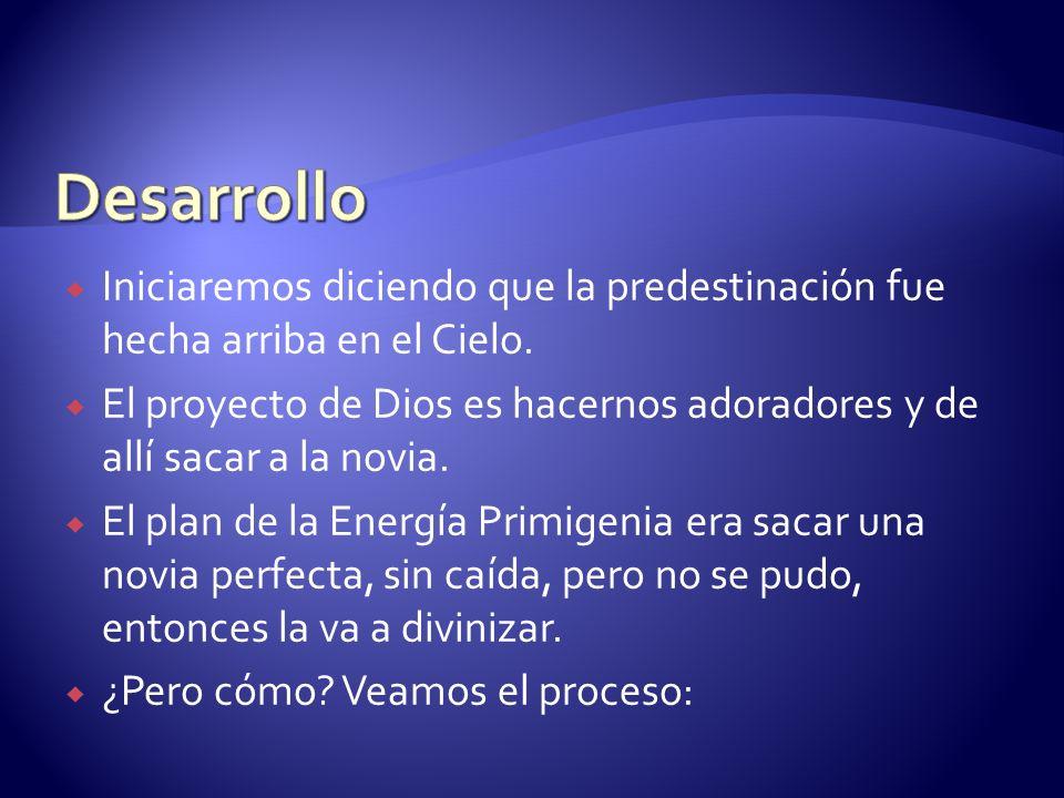 Iniciaremos diciendo que la predestinación fue hecha arriba en el Cielo. El proyecto de Dios es hacernos adoradores y de allí sacar a la novia. El pla