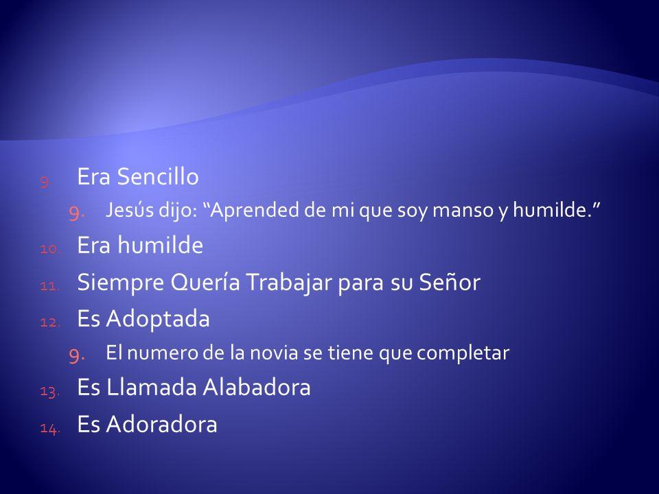 9. Era Sencillo 9.Jesús dijo: Aprended de mi que soy manso y humilde. 10. Era humilde 11. Siempre Quería Trabajar para su Señor 12. Es Adoptada 9.El n