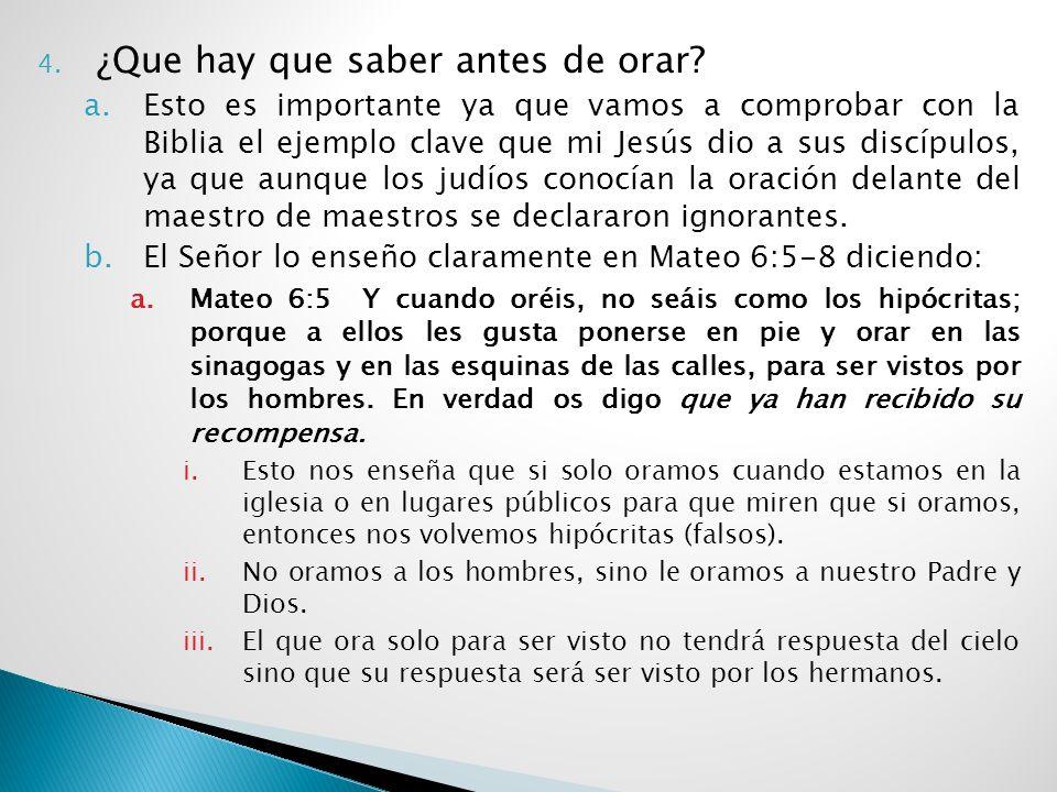 3. ¿Cuanto hay que orar? a.Aunque la Biblia no especifica de cuantas veces hay que orar es porque no se debe de convertir una rutina religiosa, aunque