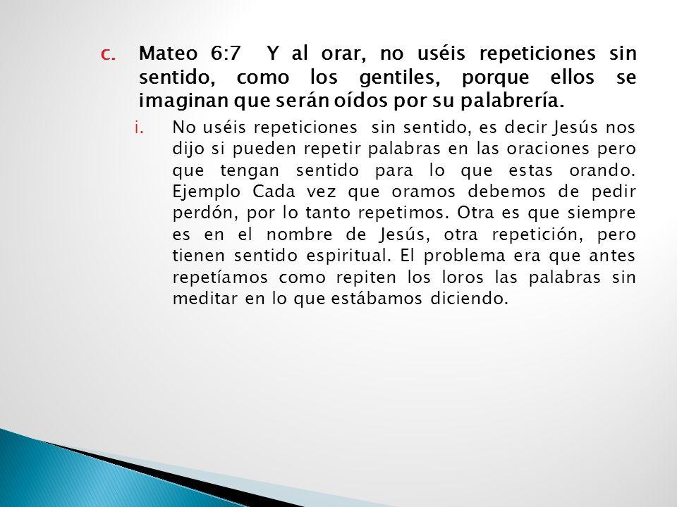 b.Mateo 6:6 Pero tú, cuando ores, entra en tu aposento, y cuando hayas cerrado la puerta, ora a tu Padre que está en secreto, y tu Padre, que ve en lo