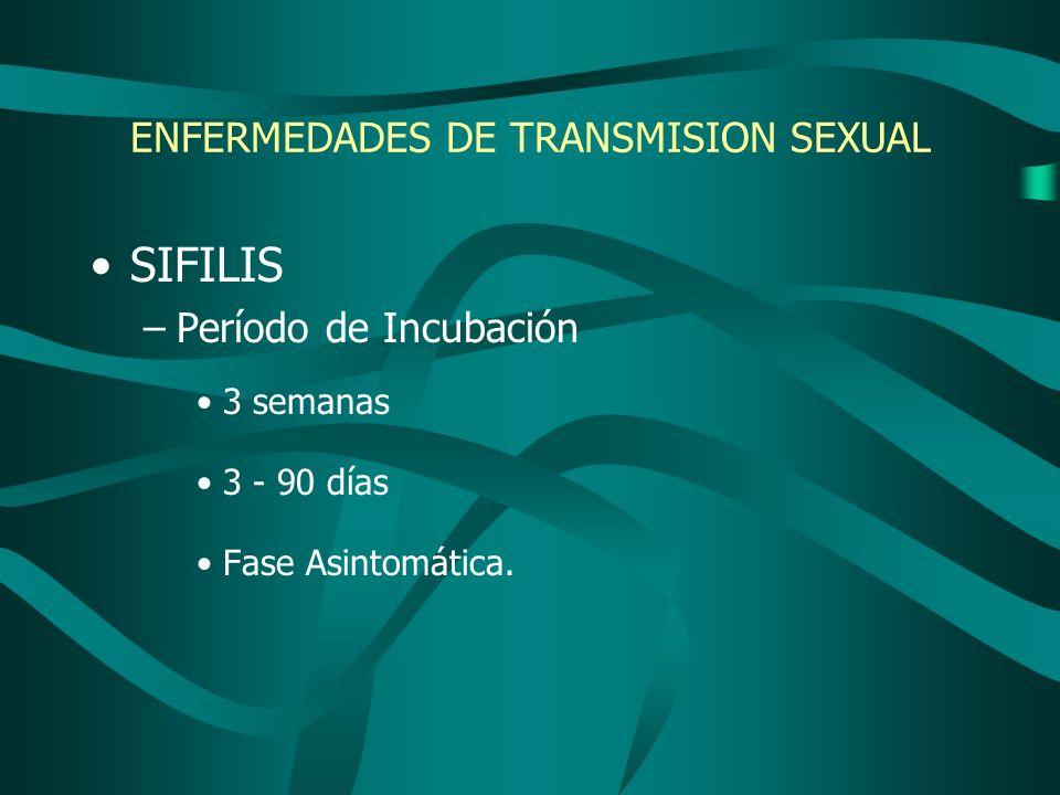 ENFERMEDADES DE TRANSMISION SEXUAL SIFILIS –Período de Incubación 3 semanas 3 - 90 días Fase Asintomática.