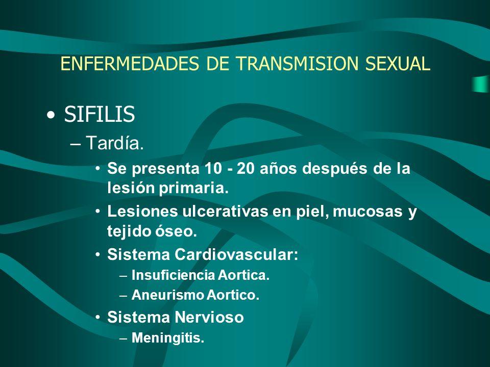 ENFERMEDADES DE TRANSMISION SEXUAL SIFILIS –Tardía. Se presenta 10 - 20 años después de la lesión primaria. Lesiones ulcerativas en piel, mucosas y te