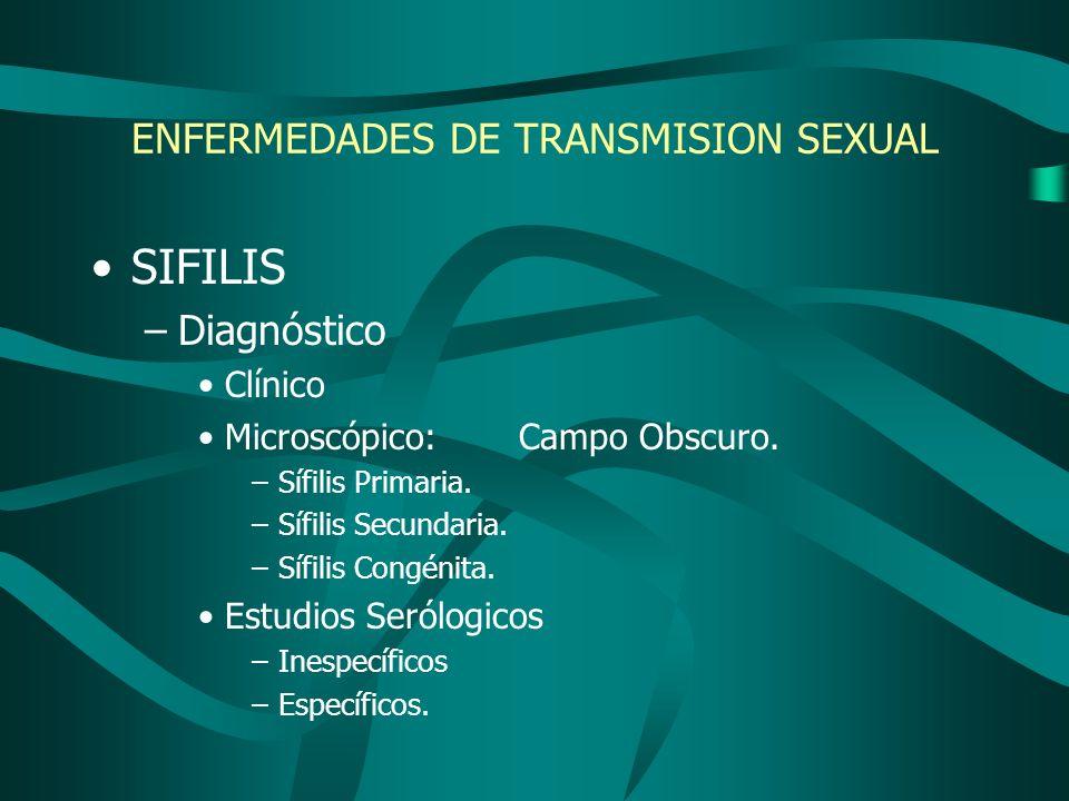 ENFERMEDADES DE TRANSMISION SEXUAL SIFILIS –Diagnóstico Clínico Microscópico:Campo Obscuro. –Sífilis Primaria. –Sífilis Secundaria. –Sífilis Congénita