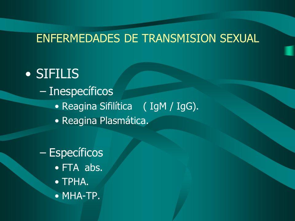 ENFERMEDADES DE TRANSMISION SEXUAL SIFILIS –Inespecíficos Reagina Sifilítica( IgM / IgG). Reagina Plasmática. –Específicos FTA abs. TPHA. MHA-TP.