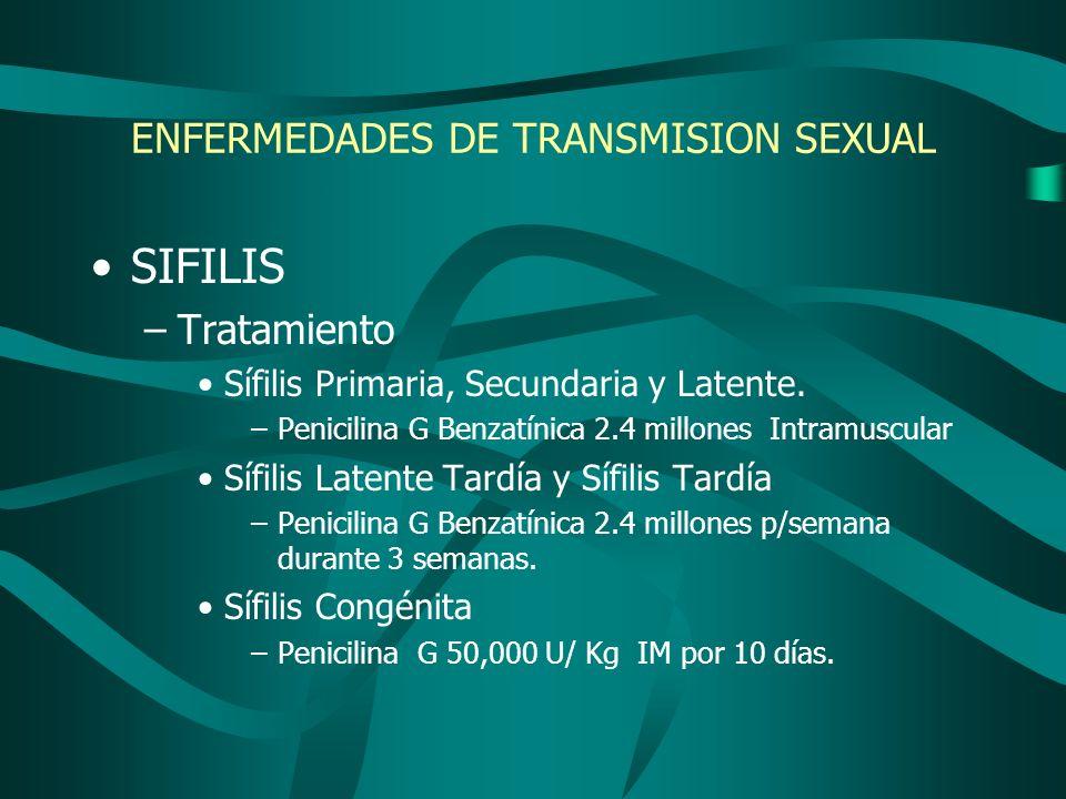 ENFERMEDADES DE TRANSMISION SEXUAL SIFILIS –Tratamiento Sífilis Primaria, Secundaria y Latente. –Penicilina G Benzatínica 2.4 millones Intramuscular S
