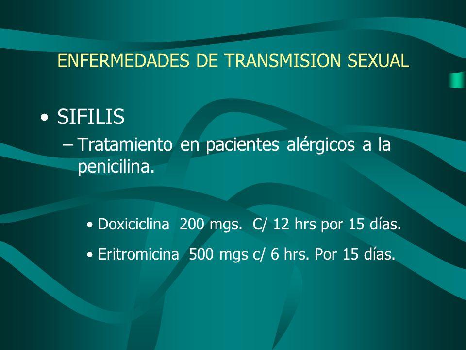 ENFERMEDADES DE TRANSMISION SEXUAL SIFILIS –Tratamiento en pacientes alérgicos a la penicilina. Doxiciclina200 mgs. C/ 12 hrs por 15 días. Eritromicin