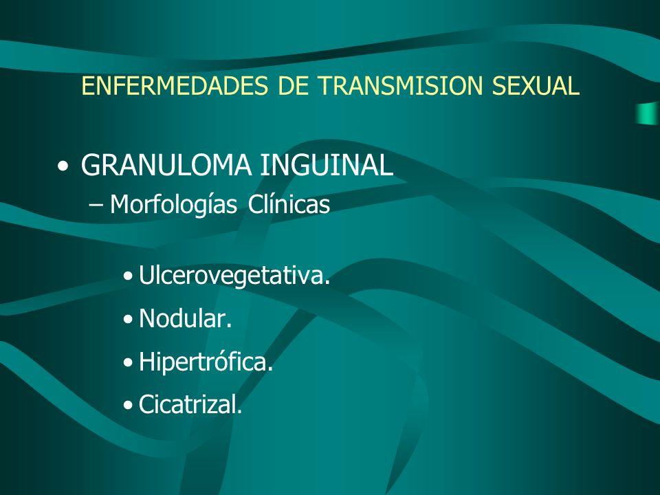 GRANULOMA INGUINAL –Morfologías Clínicas Ulcerovegetativa. Nodular. Hipertrófica. Cicatrizal.