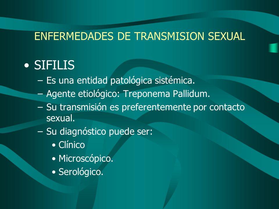ENFERMEDADES DE TRANSMISION SEXUAL SIFILIS –Es una entidad patológica sistémica. –Agente etiológico: Treponema Pallidum. –Su transmisión es preferente