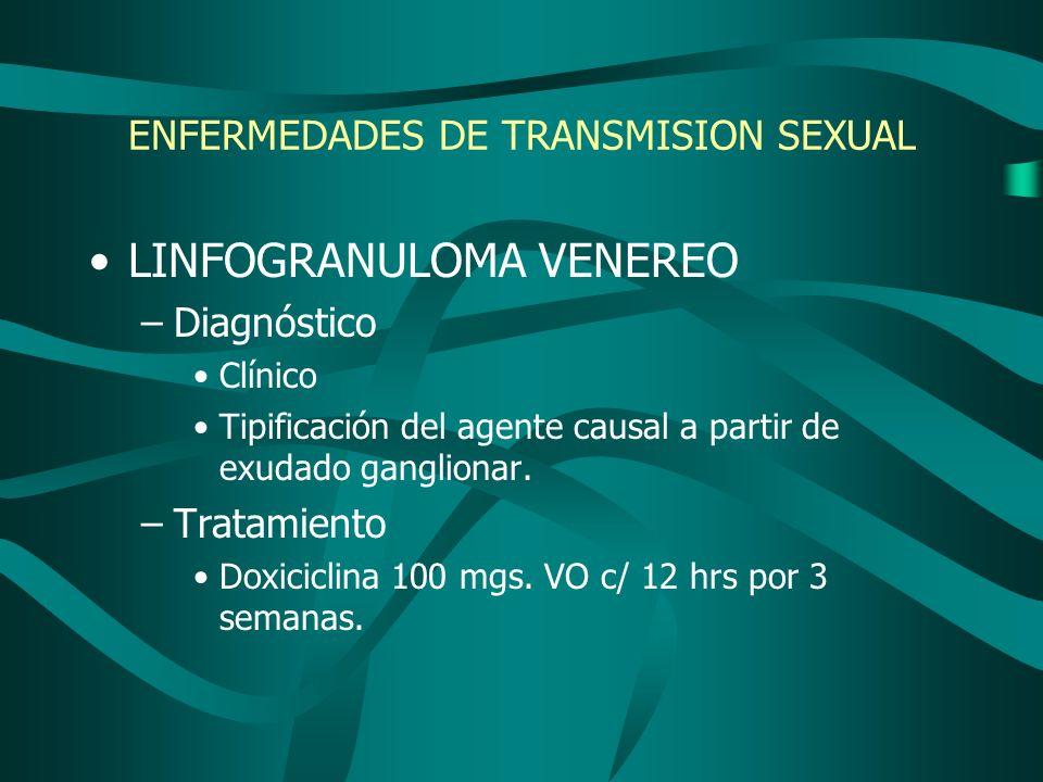 LINFOGRANULOMA VENEREO –Diagnóstico Clínico Tipificación del agente causal a partir de exudado ganglionar. –Tratamiento Doxiciclina 100 mgs. VO c/ 12