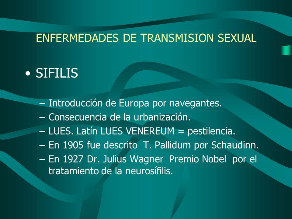 ENFERMEDADES DE TRANSMISION SEXUAL SIFILIS –Introducción de Europa por navegantes. –Consecuencia de la urbanización. –LUES. Latín LUES VENEREUM = pest