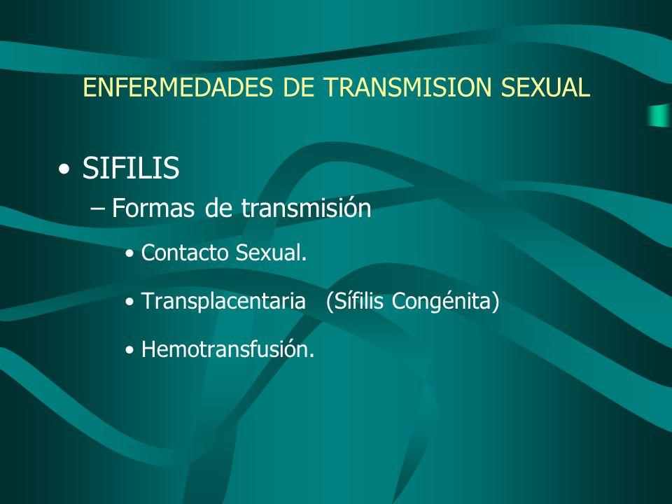 ENFERMEDADES DE TRANSMISION SEXUAL SIFILIS –Formas de transmisión Contacto Sexual. Transplacentaria(Sífilis Congénita) Hemotransfusión.