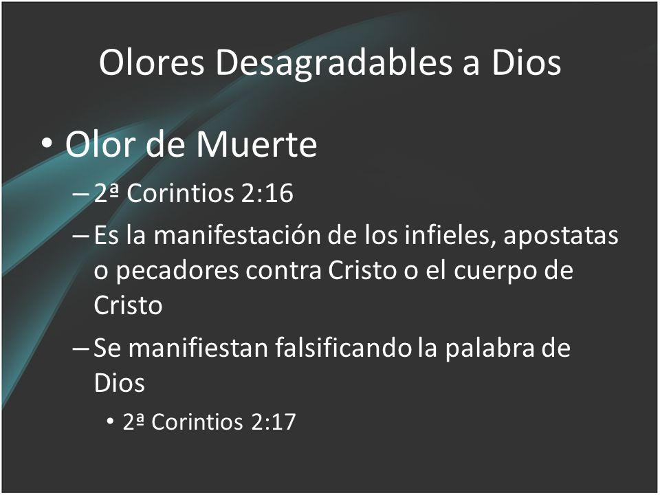 Olores Desagradables a Dios Olor de Muerte – 2ª Corintios 2:16 – Es la manifestación de los infieles, apostatas o pecadores contra Cristo o el cuerpo
