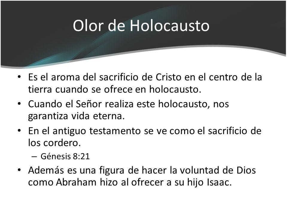 Olor de Holocausto Es el aroma del sacrificio de Cristo en el centro de la tierra cuando se ofrece en holocausto. Cuando el Señor realiza este holocau