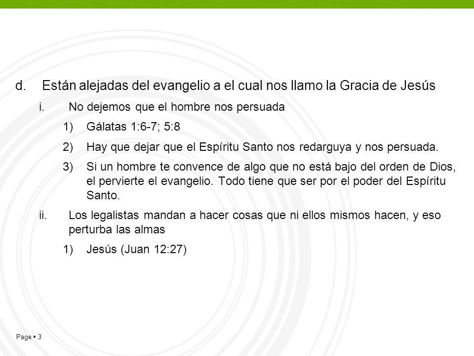Page 3 d.Están alejadas del evangelio a el cual nos llamo la Gracia de Jesús i.No dejemos que el hombre nos persuada 1)Gálatas 1:6-7; 5:8 2)Hay que de