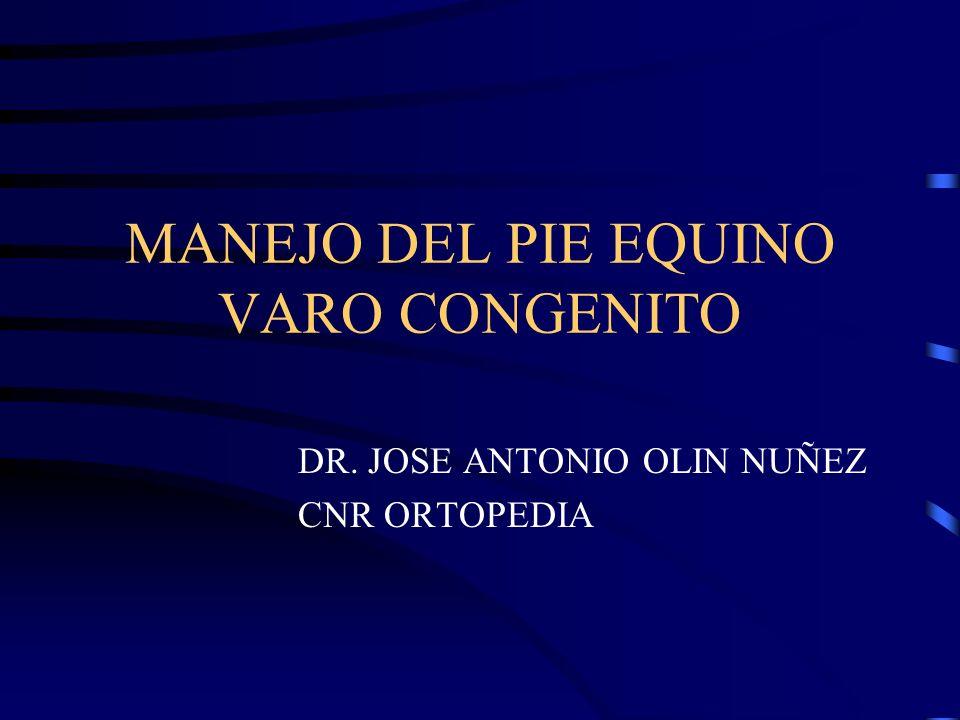 MANEJO DEL PIE EQUINO VARO CONGENITO DR. JOSE ANTONIO OLIN NUÑEZ CNR ORTOPEDIA