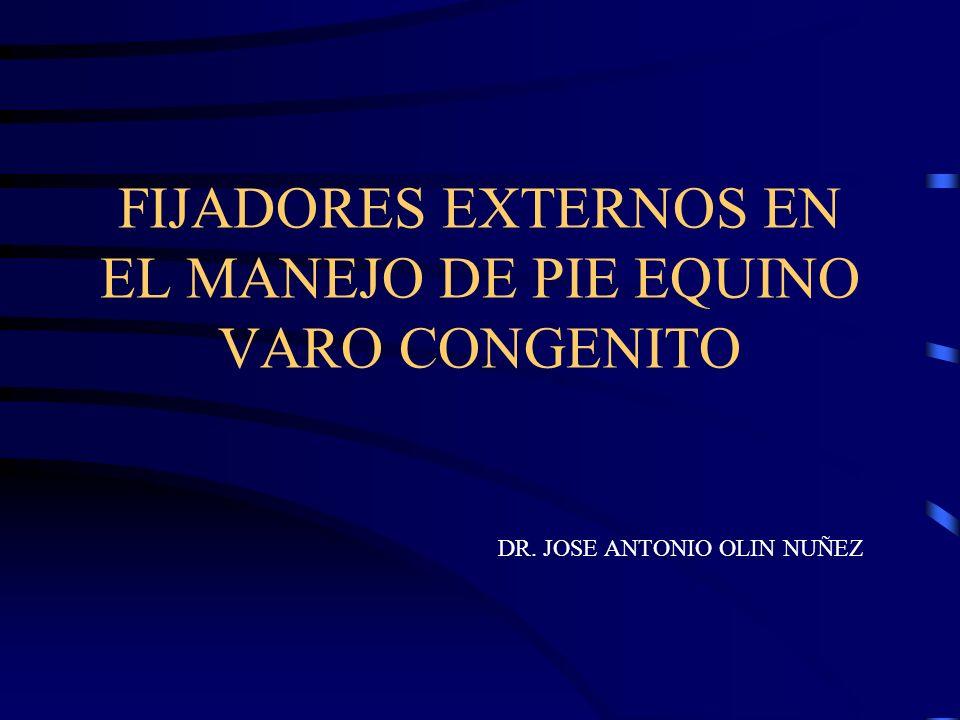 FIJADORES EXTERNOS EN EL MANEJO DE PIE EQUINO VARO CONGENITO DR. JOSE ANTONIO OLIN NUÑEZ