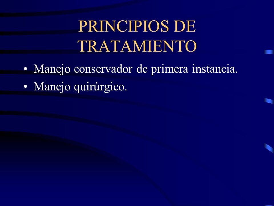 PRINCIPIOS DE TRATAMIENTO Manejo conservador de primera instancia. Manejo quirúrgico.