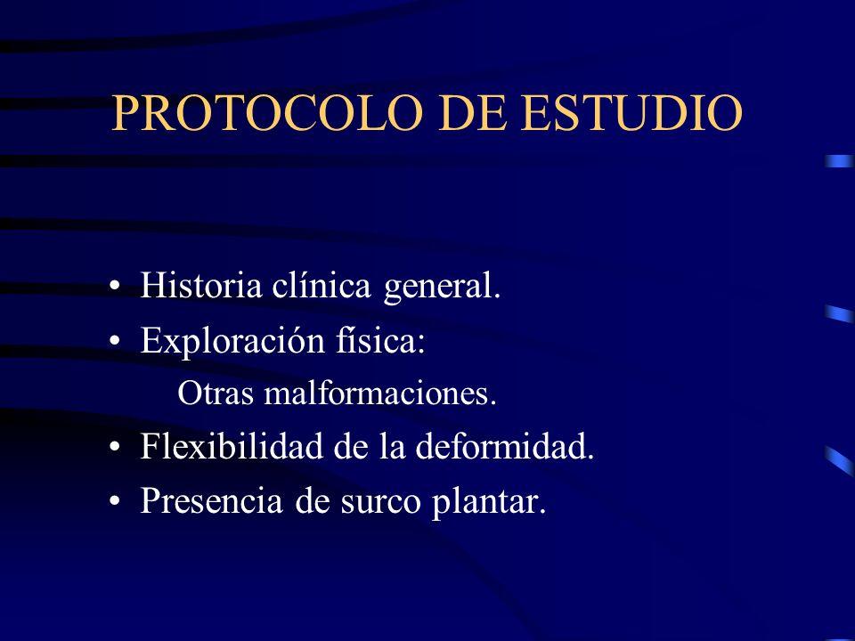 PROTOCOLO DE ESTUDIO Historia clínica general. Exploración física: Otras malformaciones. Flexibilidad de la deformidad. Presencia de surco plantar.