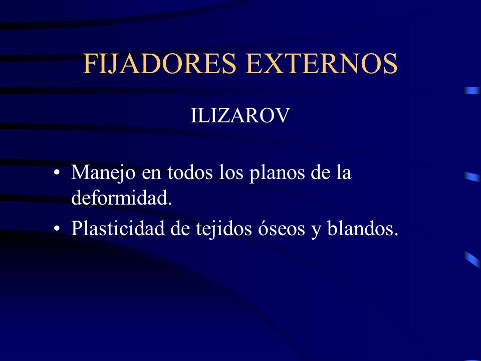 FIJADORES EXTERNOS ILIZAROV Manejo en todos los planos de la deformidad. Plasticidad de tejidos óseos y blandos.