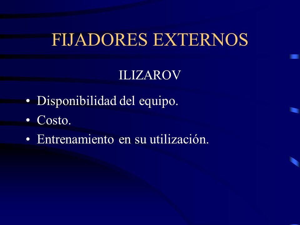 FIJADORES EXTERNOS ILIZAROV Disponibilidad del equipo. Costo. Entrenamiento en su utilización.