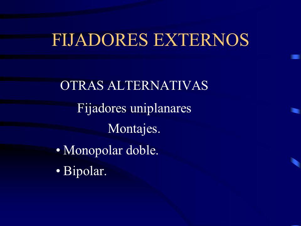 FIJADORES EXTERNOS OTRAS ALTERNATIVAS Fijadores uniplanares Montajes. Monopolar doble. Bipolar.