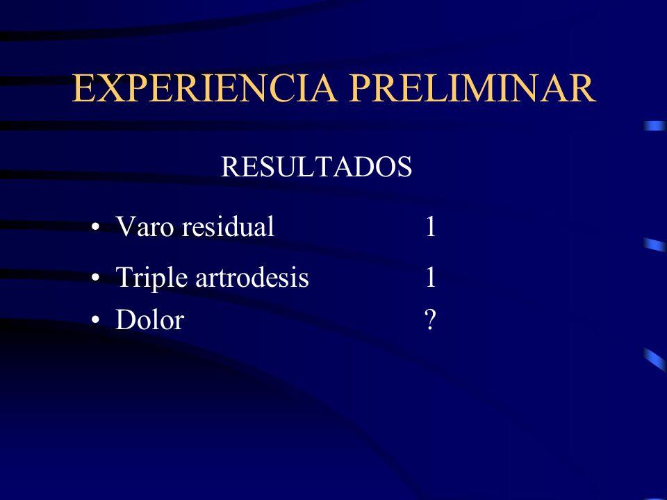 EXPERIENCIA PRELIMINAR RESULTADOS Varo residual 1 Triple artrodesis1 Dolor?