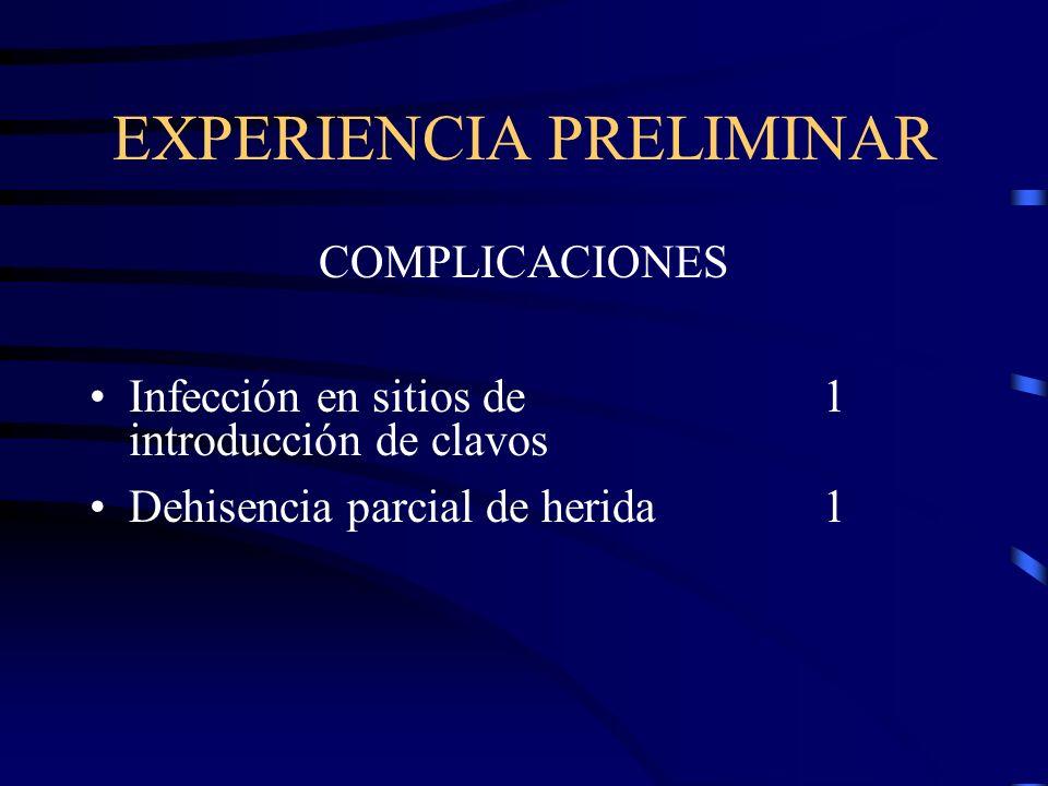 EXPERIENCIA PRELIMINAR COMPLICACIONES Infección en sitios de 1 introducción de clavos Dehisencia parcial de herida 1