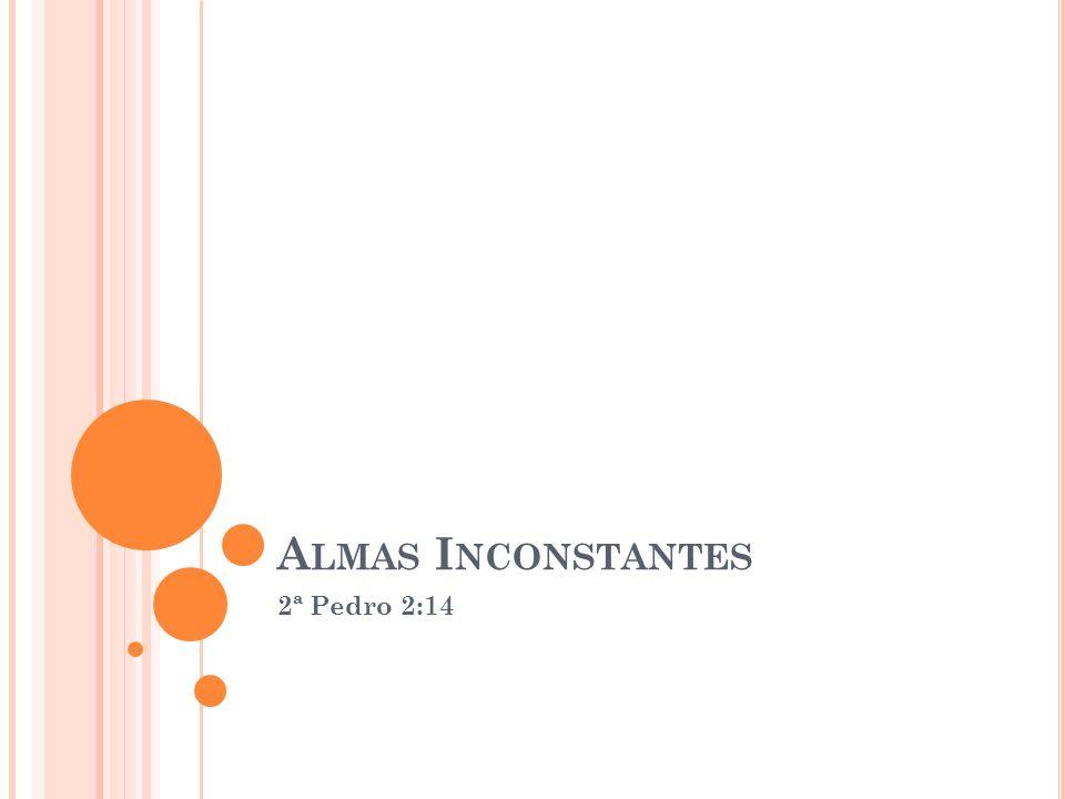 A LMAS I NCONSTANTES 2ª Pedro 2:14