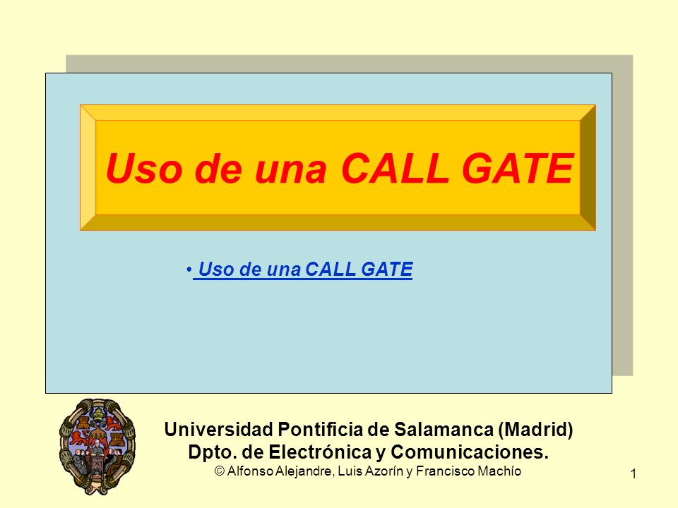 22 Ejemplo de uso de una CALL GATE Llamada a través de la CALL GATE Universidad Pontificia de Salamanca (Madrid) Dpto.