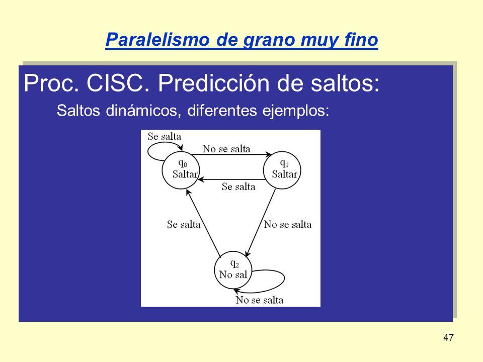47 Proc. CISC. Predicción de saltos: Saltos dinámicos, diferentes ejemplos: Proc. CISC. Predicción de saltos: Saltos dinámicos, diferentes ejemplos: P