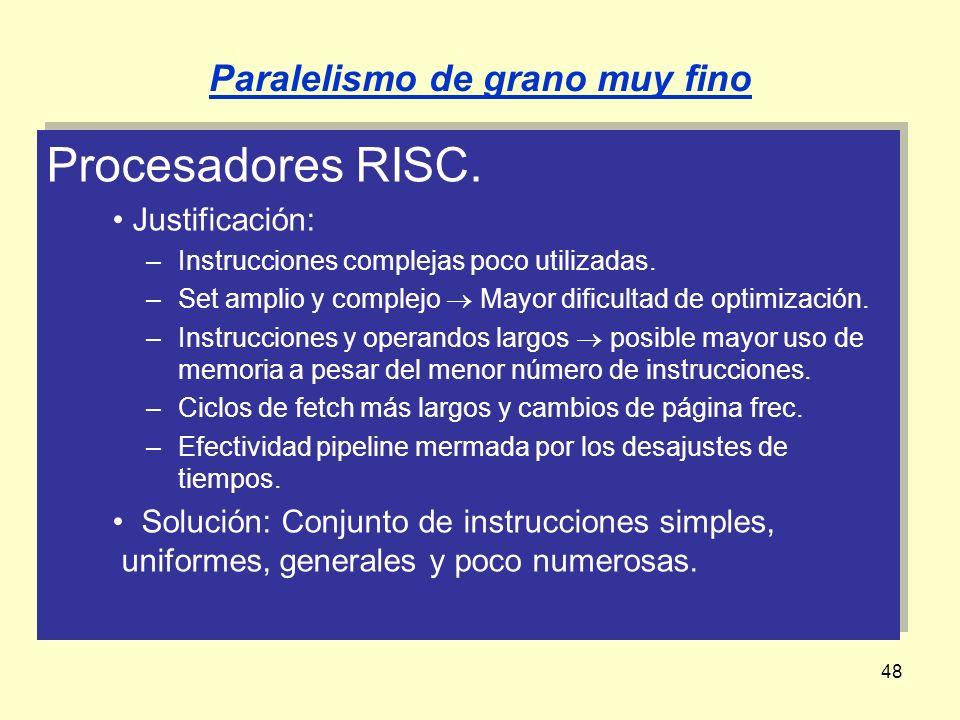 48 Procesadores RISC. Justificación: –Instrucciones complejas poco utilizadas. –Set amplio y complejo Mayor dificultad de optimización. –Instrucciones