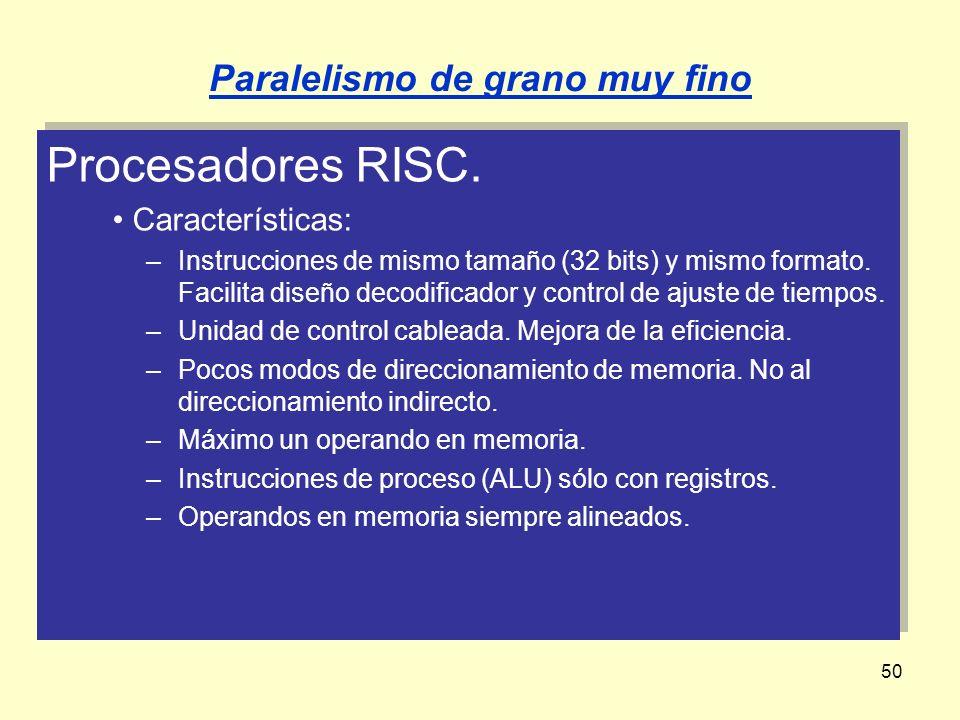 50 Procesadores RISC. Características: –Instrucciones de mismo tamaño (32 bits) y mismo formato. Facilita diseño decodificador y control de ajuste de