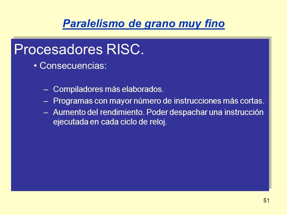 51 Procesadores RISC. Consecuencias: –Compiladores más elaborados. –Programas con mayor número de instrucciones más cortas. –Aumento del rendimiento.